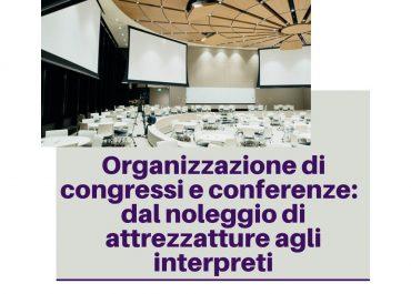 Organizzazione di congressi e conferenze: quando la tua agenzia ti fornisce tutto, dalle attrezzatture agli interpreti